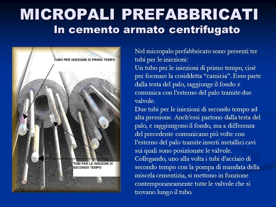 MICROPALI PREFABBRICATI In cemento armato centrifugato Nel micropalo prefabbricato sono presenti tre tubi per le iniezioni: Un tubo per le iniezioni d