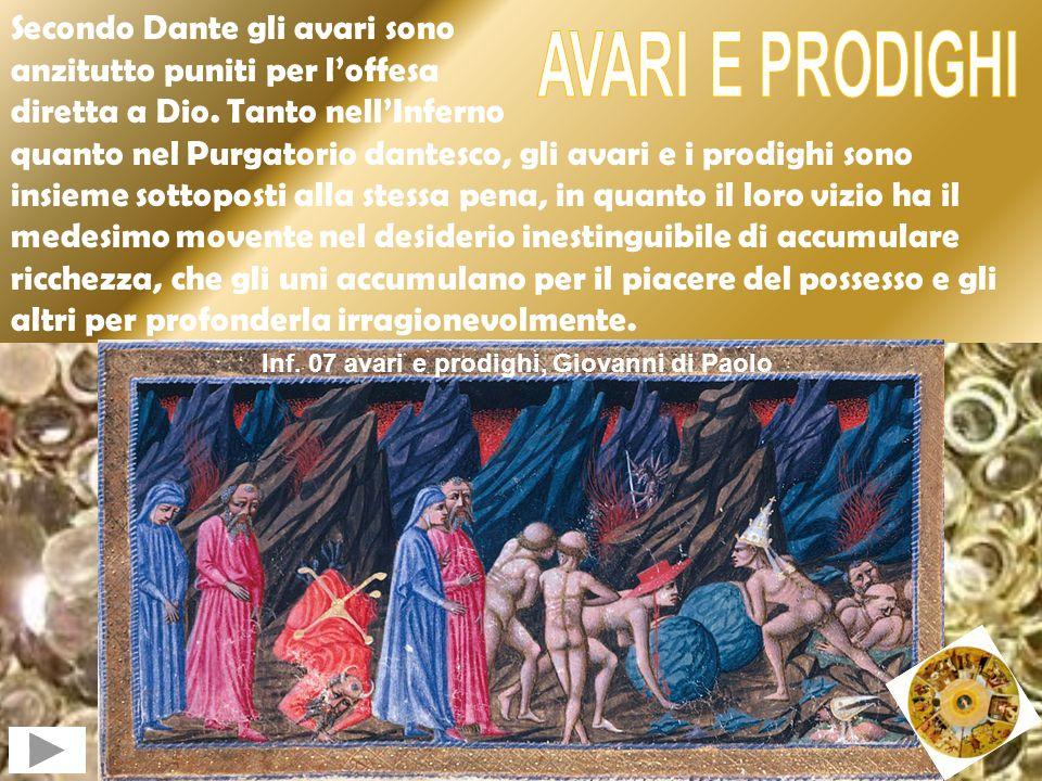 Secondo Dante gli avari sono anzitutto puniti per loffesa diretta a Dio. Tanto nellInferno quanto nel Purgatorio dantesco, gli avari e i prodighi sono