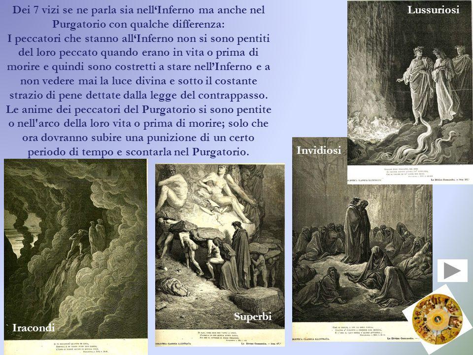 Dei 7 vizi se ne parla sia nellInferno ma anche nel Purgatorio con qualche differenza: I peccatori che stanno allInferno non si sono pentiti del loro