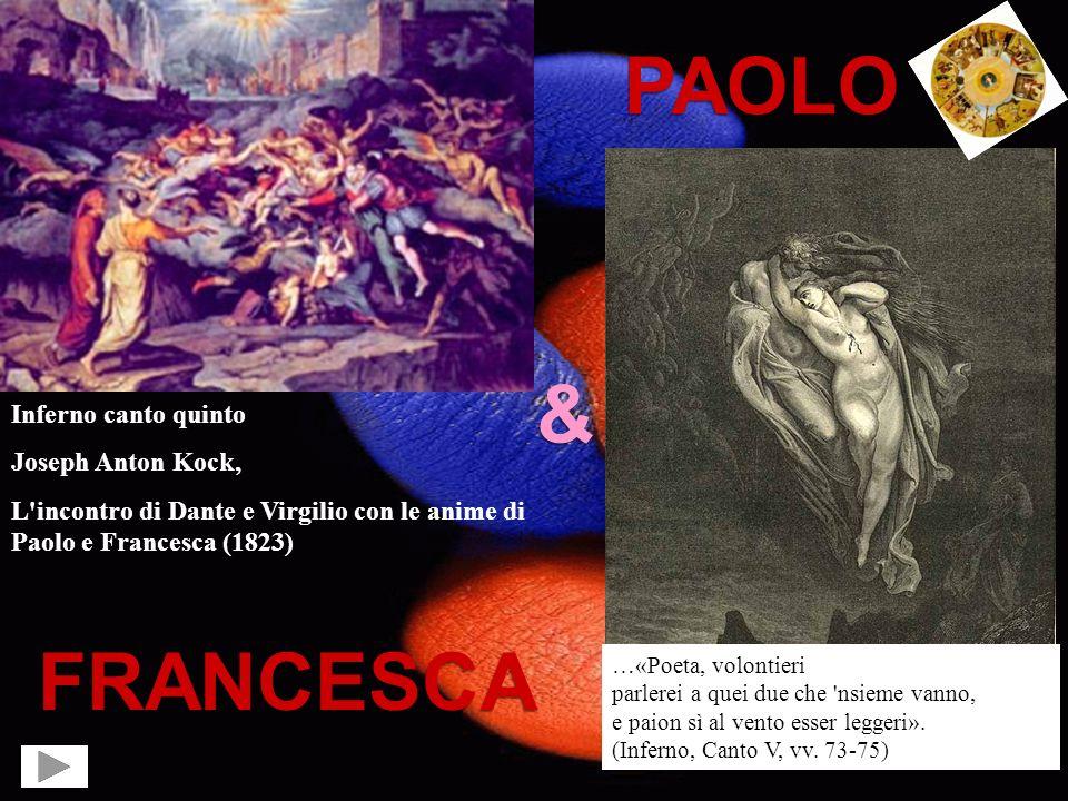 PAOLO & FRANCESCA Inferno canto quinto Joseph Anton Kock, L'incontro di Dante e Virgilio con le anime di Paolo e Francesca (1823) …«Poeta, volontieri