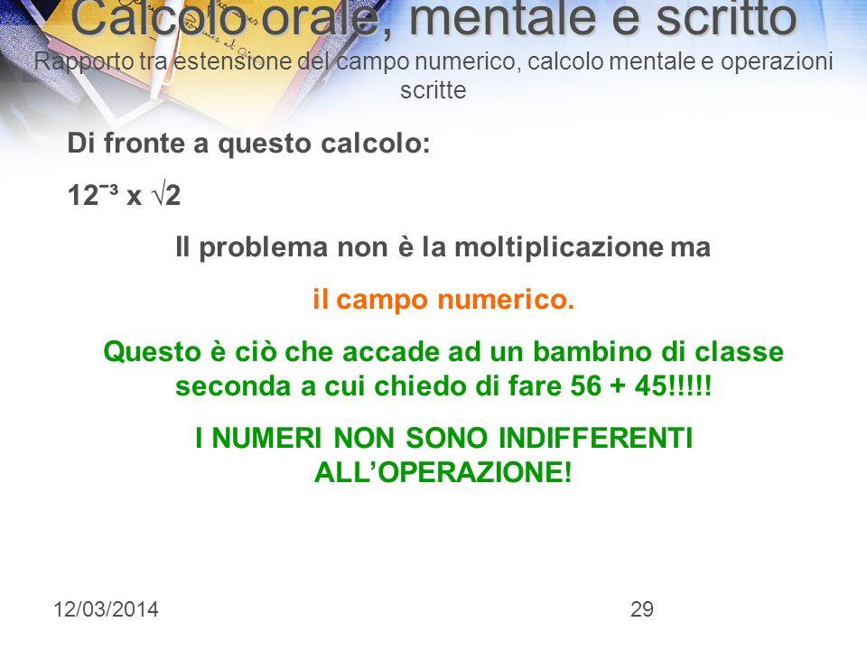 12/03/201428 Le operazioni, loperatore esiste SOLO allinterno di un campo numerico Calcolo orale, mentale e scritto Calcolo orale, mentale e scritto R