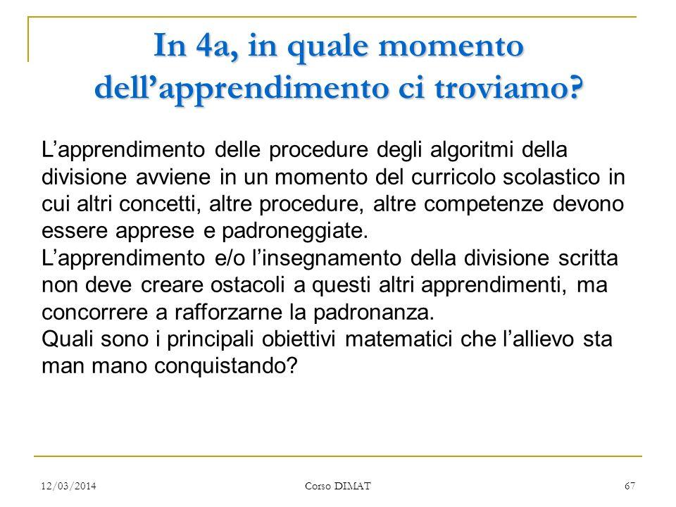 12/03/2014 Corso DIMAT 66 DIVISIONE Si tratta semplicemente di proporre agli allievi delle situazioni reali di partizione e di contenenza. Nel momento