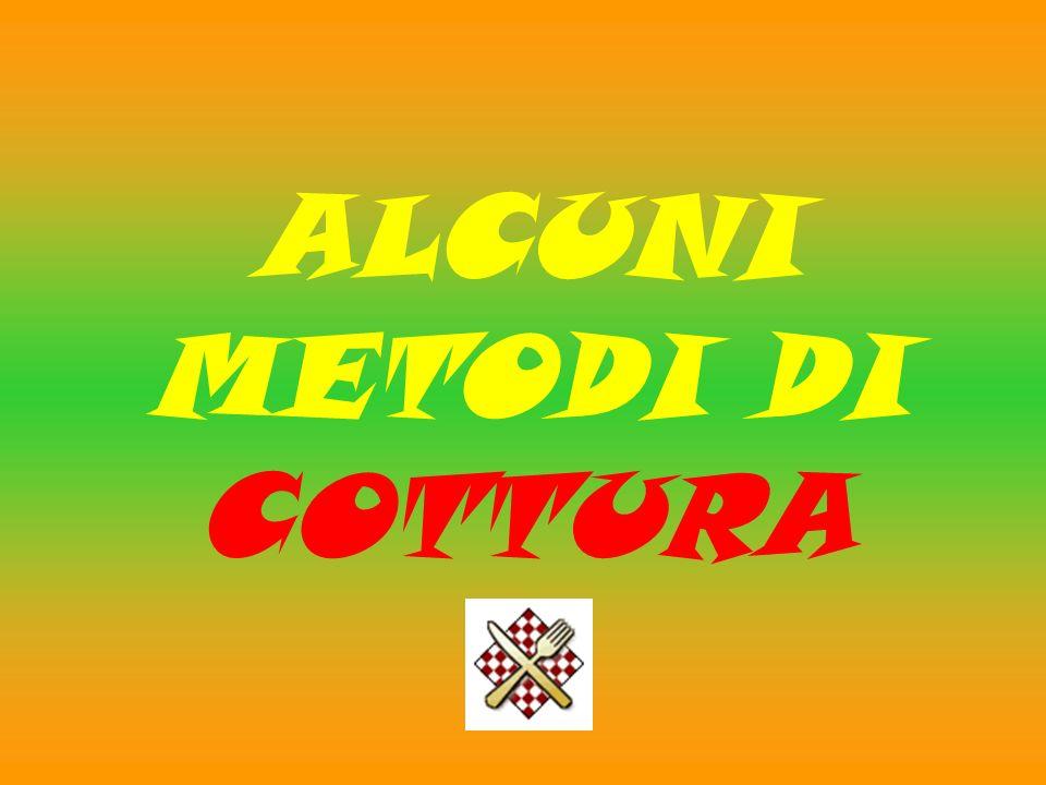 ALCUNI METODI DI COTTURA