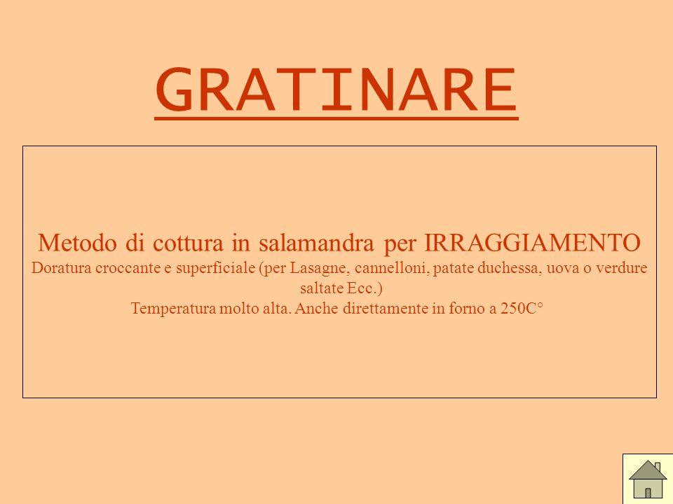 GRATINARE Metodo di cottura in salamandra per IRRAGGIAMENTO Doratura croccante e superficiale (per Lasagne, cannelloni, patate duchessa, uova o verdur