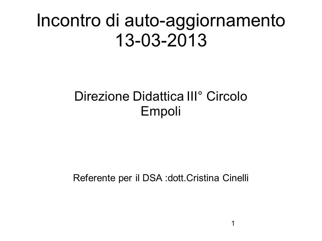 1 Incontro di auto-aggiornamento 13-03-2013 Direzione Didattica III° Circolo Empoli Referente per il DSA :dott.Cristina Cinelli