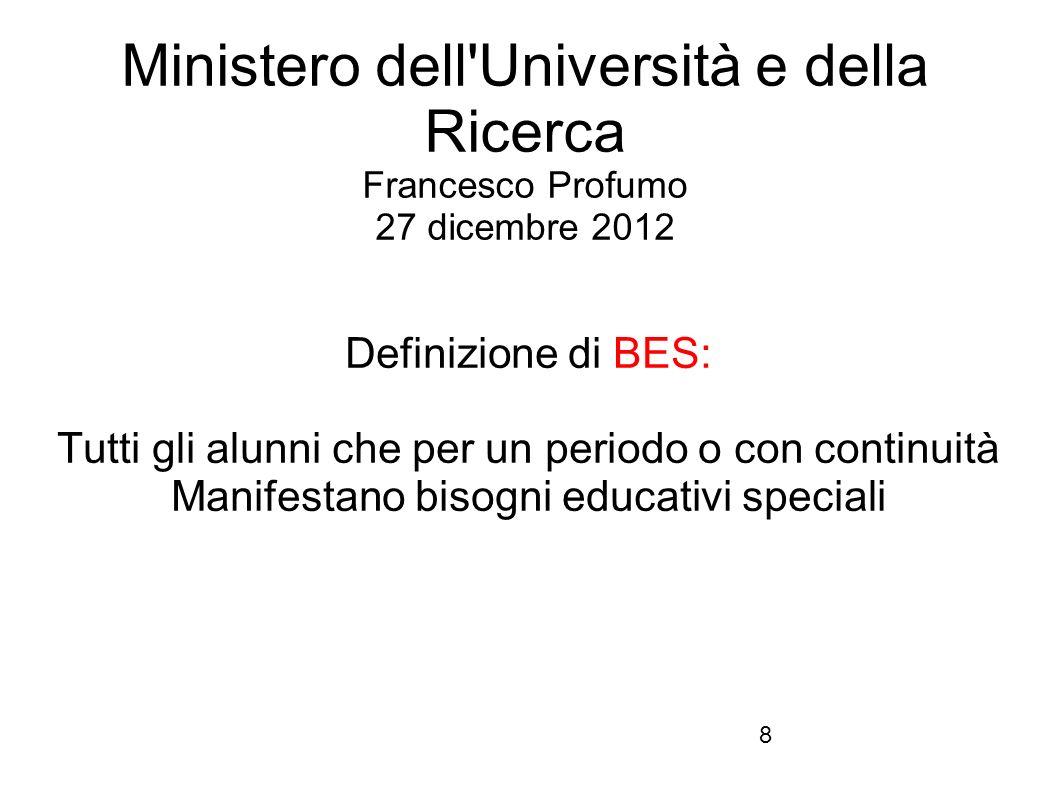 8 Ministero dell'Università e della Ricerca Francesco Profumo 27 dicembre 2012 Definizione di BES: Tutti gli alunni che per un periodo o con continuit