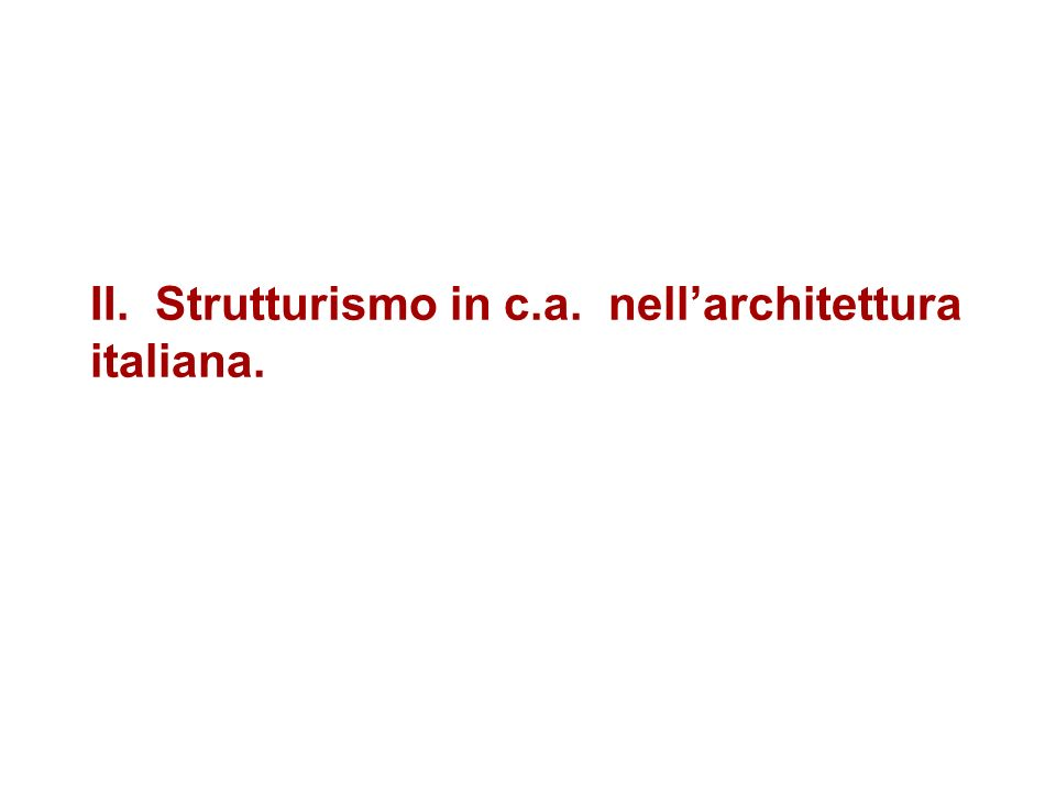 II. Strutturismo in c.a. nellarchitettura italiana.