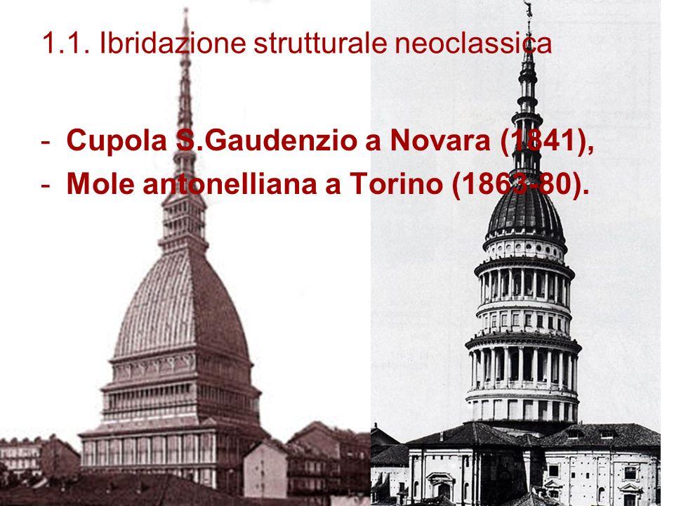 1.1. Ibridazione strutturale neoclassica -Cupola S.Gaudenzio a Novara (1841), -Mole antonelliana a Torino (1863-80).