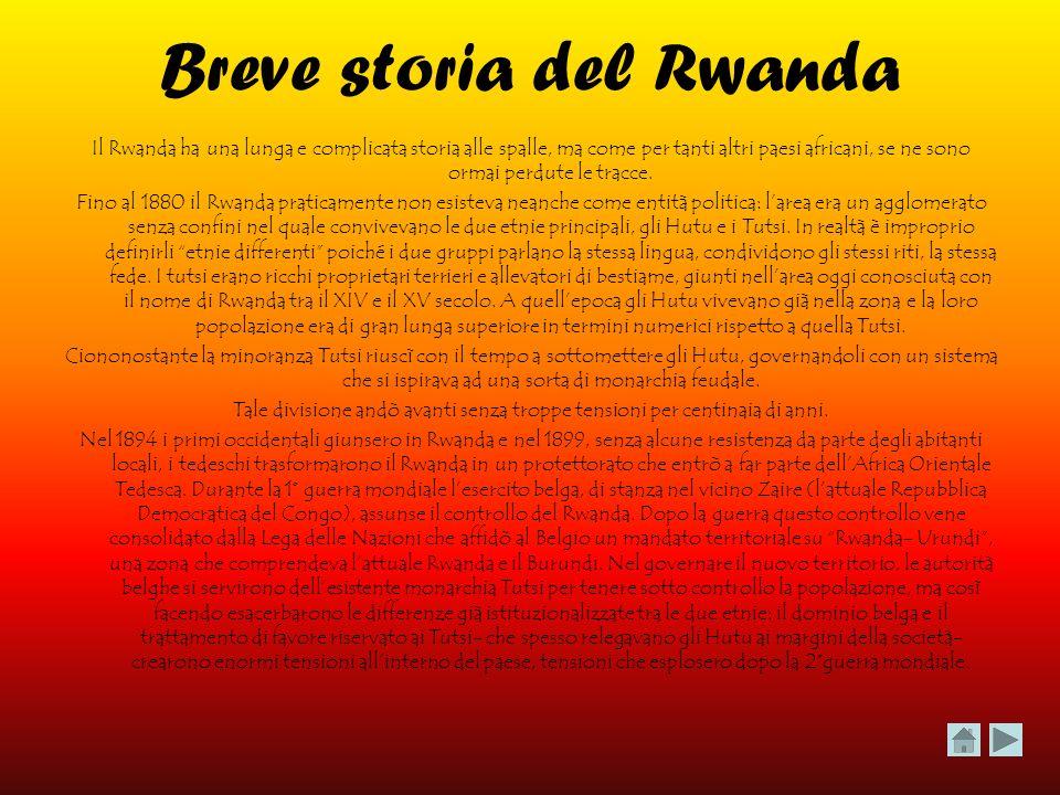 Breve storia del Rwanda Il Rwanda ha una lunga e complicata storia alle spalle, ma come per tanti altri paesi africani, se ne sono ormai perdute le tr