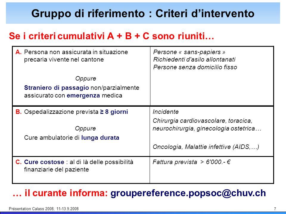 Présentation Calass 2008, 11-13.9.2008 7 Gruppo di riferimento : Criteri dintervento Se i criteri cumulativi A + B + C sono riuniti… B.