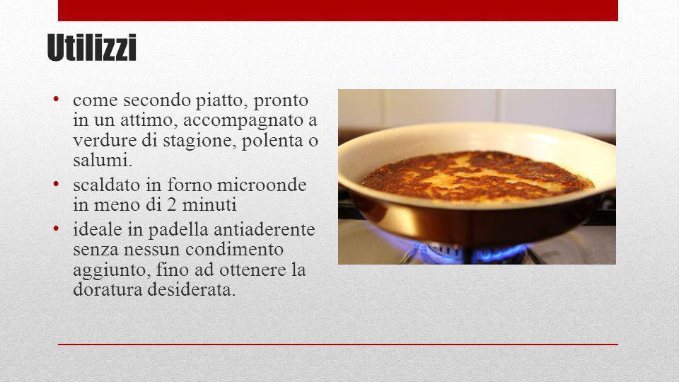 Utilizzi come secondo piatto, pronto in un attimo, accompagnato a verdure di stagione, polenta o salumi. scaldato in forno microonde in meno di 2 minu
