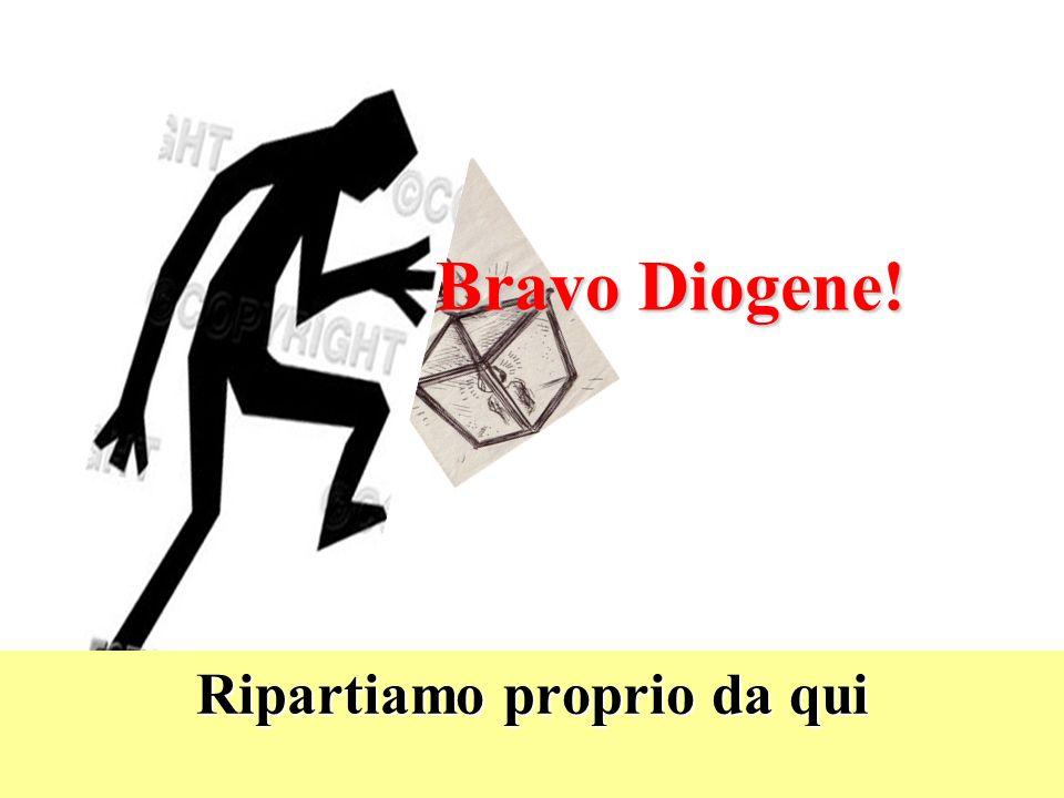 Bravo Diogene! Ripartiamo proprio da qui