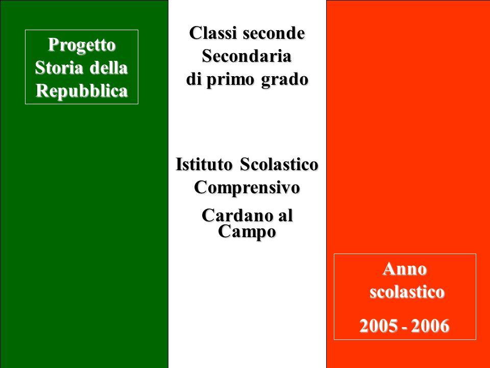Istituto Scolastico Comprensivo Cardano al Campo Classi seconde Secondaria di primo grado Anno scolastico 2005 - 2006 Progetto Storia della Repubblica