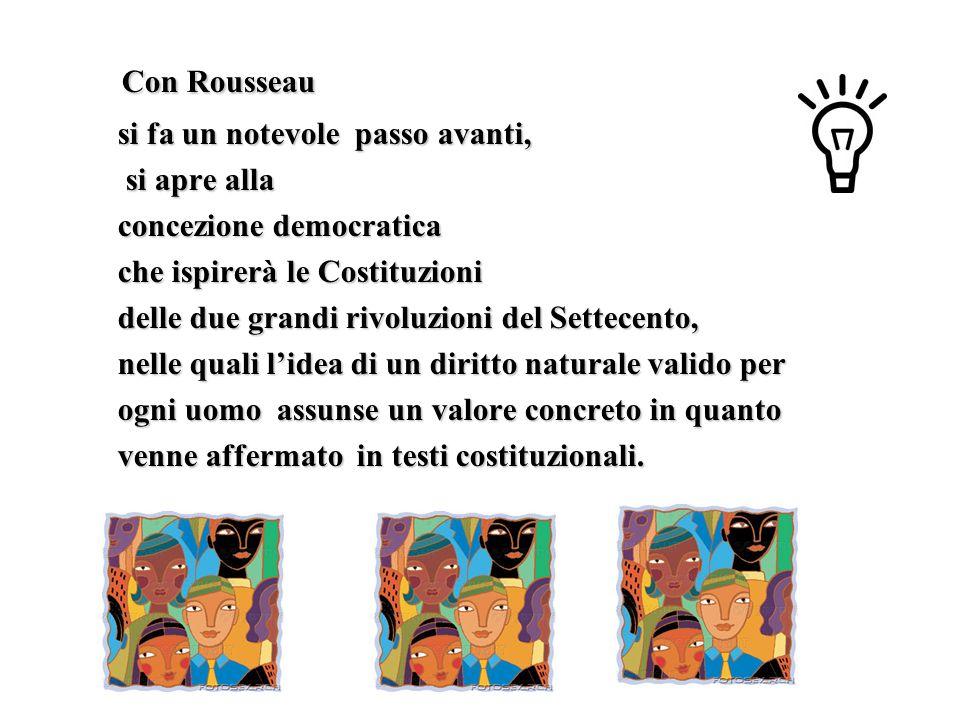 Aspesi Mg. Con Rousseau si fa un notevole passo avanti, si apre alla concezione democratica che ispirerà le Costituzioni delle due grandi rivoluzioni