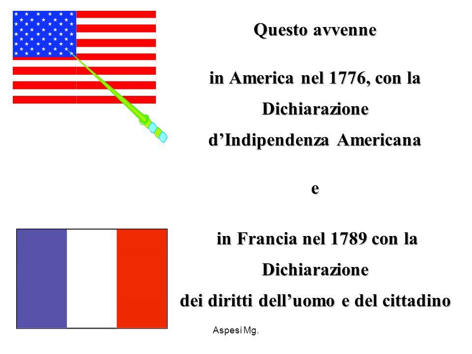 Aspesi Mg. Questo avvenne in America nel 1776, con la Dichiarazione dIndipendenza Americana e in Francia nel 1789 con la in Francia nel 1789 con laDic
