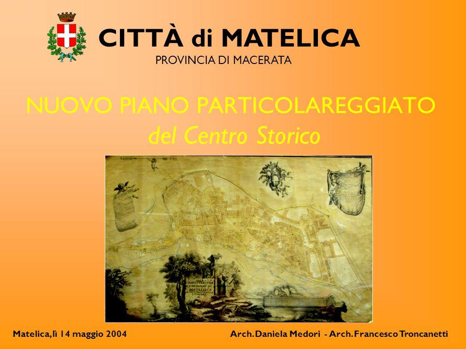 NUOVO PIANO PARTICOLAREGGIATO del Centro Storico CITTÀ di MATELICA PROVINCIA DI MACERATA Arch. Daniela Medori - Arch. Francesco TroncanettiMatelica, l