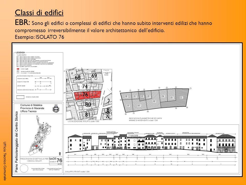 Ufficio Tecnico Comunale Classi di edifici EBR: Sono gli edifici o complessi di edifici che hanno subito interventi edilizi che hanno compromesso irre