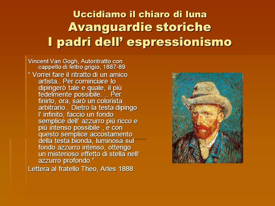 Uccidiamo il chiaro di luna Avanguardie storiche I padri dell espressionismo Vincent Van Gogh, Autoritratto con cappello di feltro grigio, 1887-89 Vor