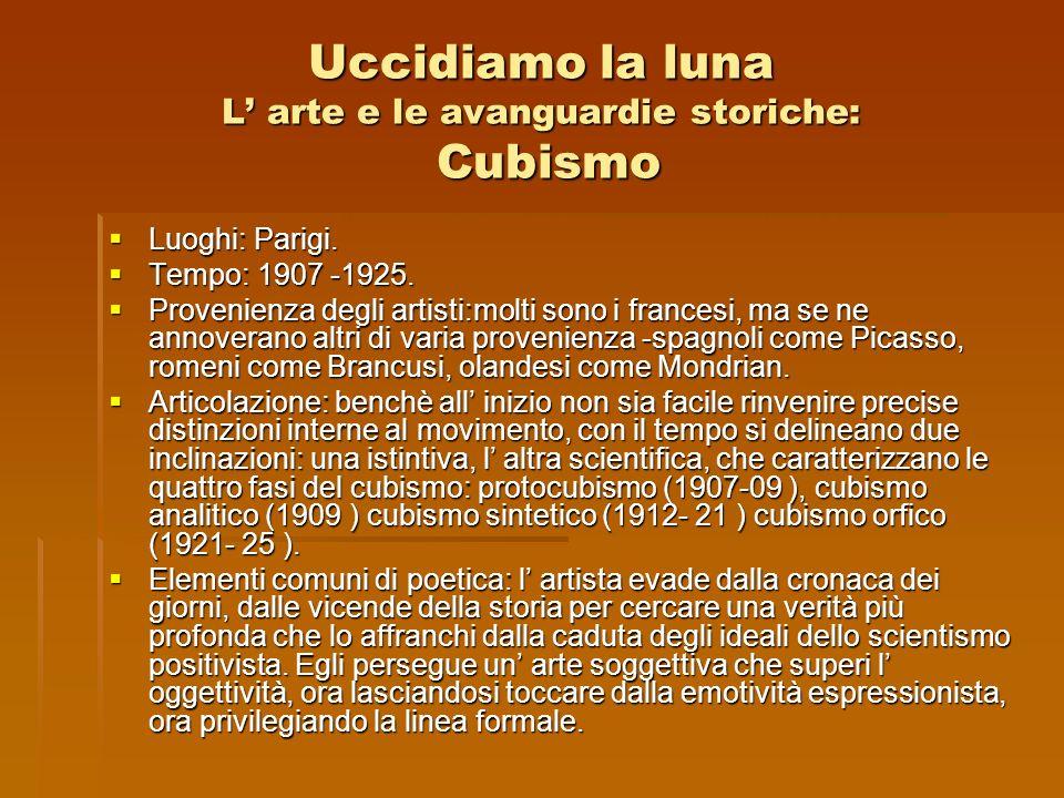 Uccidiamo la luna L arte e le avanguardie storiche: Cubismo Luoghi: Parigi. Luoghi: Parigi. Tempo: 1907 -1925. Tempo: 1907 -1925. Provenienza degli ar