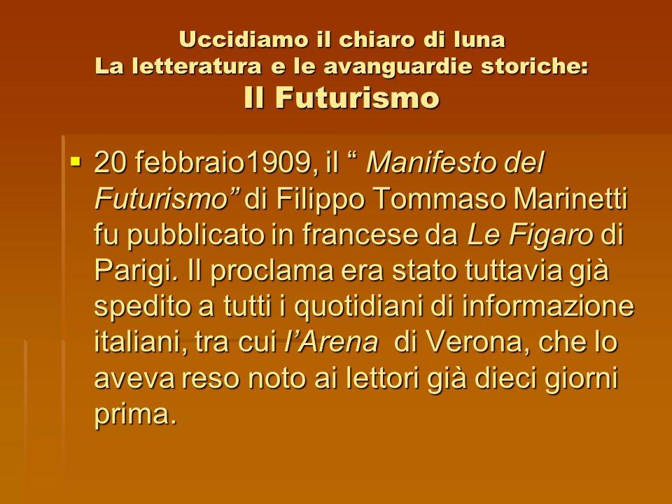 Uccidiamo il chiaro di luna La letteratura e le avanguardie storiche: Il Futurismo 20 febbraio1909, il Manifesto del Futurismo di Filippo Tommaso Mari
