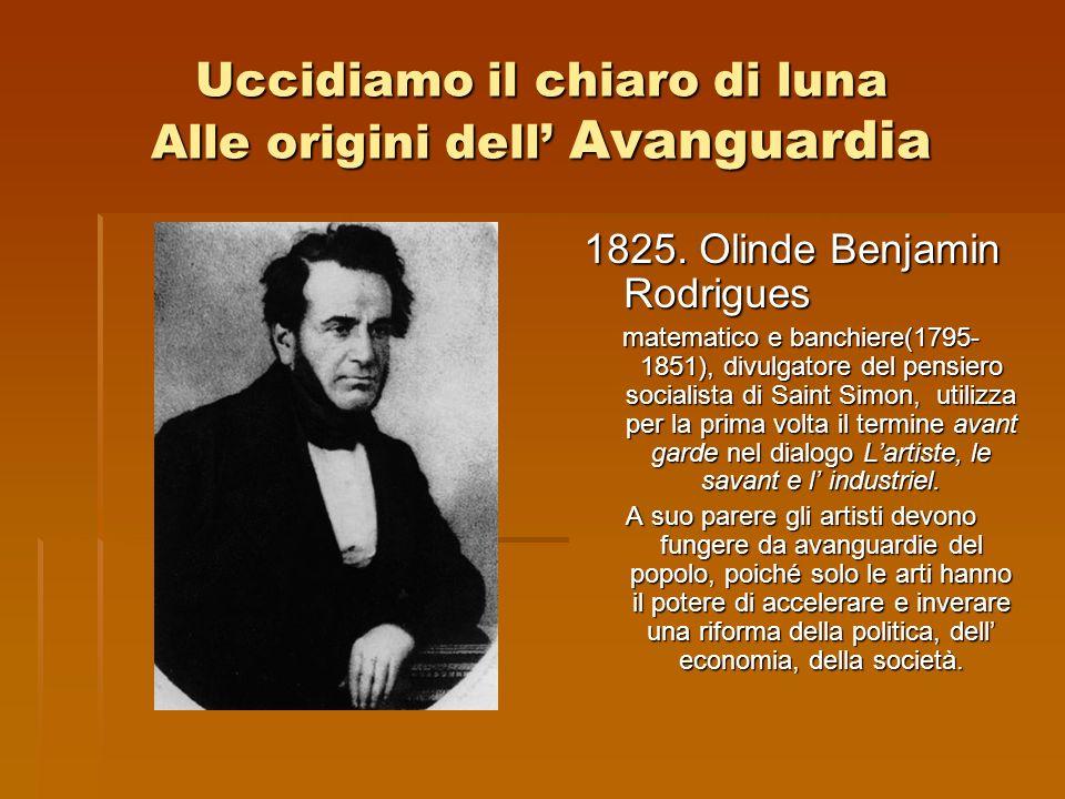 Uccidiamo il chiaro di luna Alle origini dell Avanguardia 1825. Olinde Benjamin Rodrigues matematico e banchiere(1795- 1851), divulgatore del pensiero