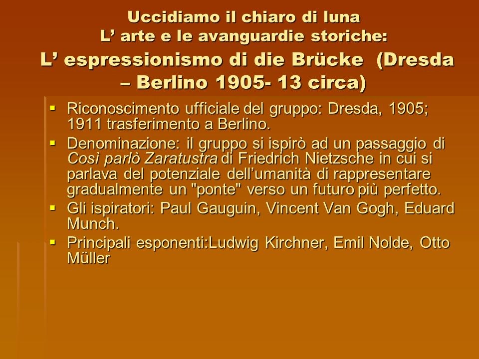 Uccidiamo il chiaro di luna L arte e le avanguardie storiche: L espressionismo di die Brücke (Dresda – Berlino 1905- 13 circa) Riconoscimento ufficial