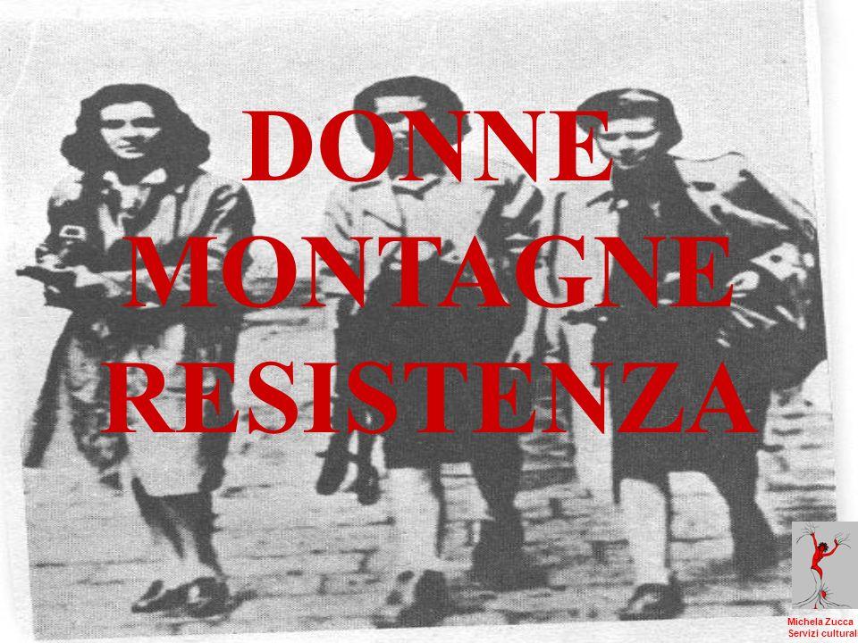 DONNE MONTAGNE RESISTENZA Michela Zucca Servizi culturali