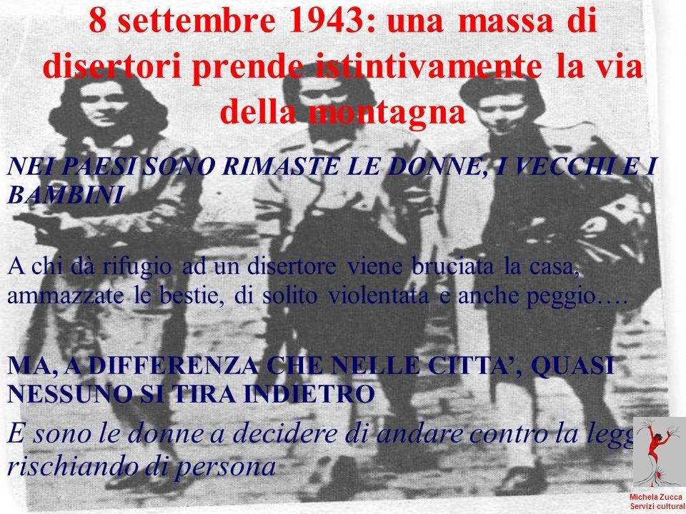 8 settembre 1943: una massa di disertori prende istintivamente la via della montagna NEI PAESI SONO RIMASTE LE DONNE, I VECCHI E I BAMBINI A chi dà rifugio ad un disertore viene bruciata la casa, ammazzate le bestie, di solito violentata e anche peggio….