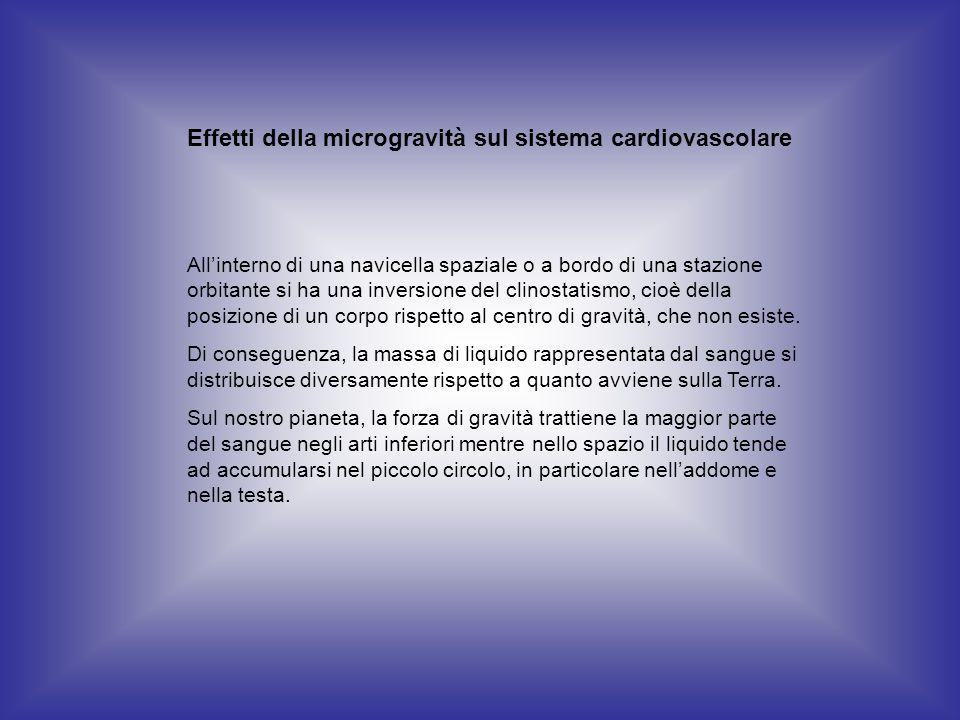 Effetti della microgravità sul sistema cardiovascolare Allinterno di una navicella spaziale o a bordo di una stazione orbitante si ha una inversione d
