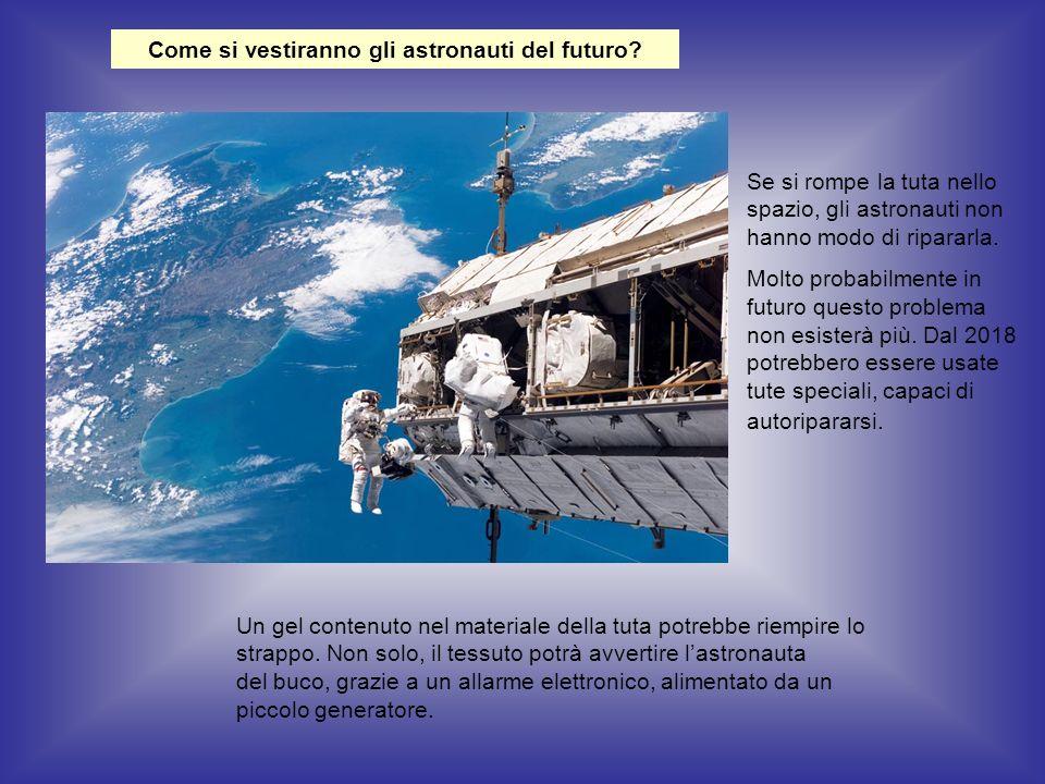 Come si vestiranno gli astronauti del futuro? Se si rompe la tuta nello spazio, gli astronauti non hanno modo di ripararla. Molto probabilmente in fut