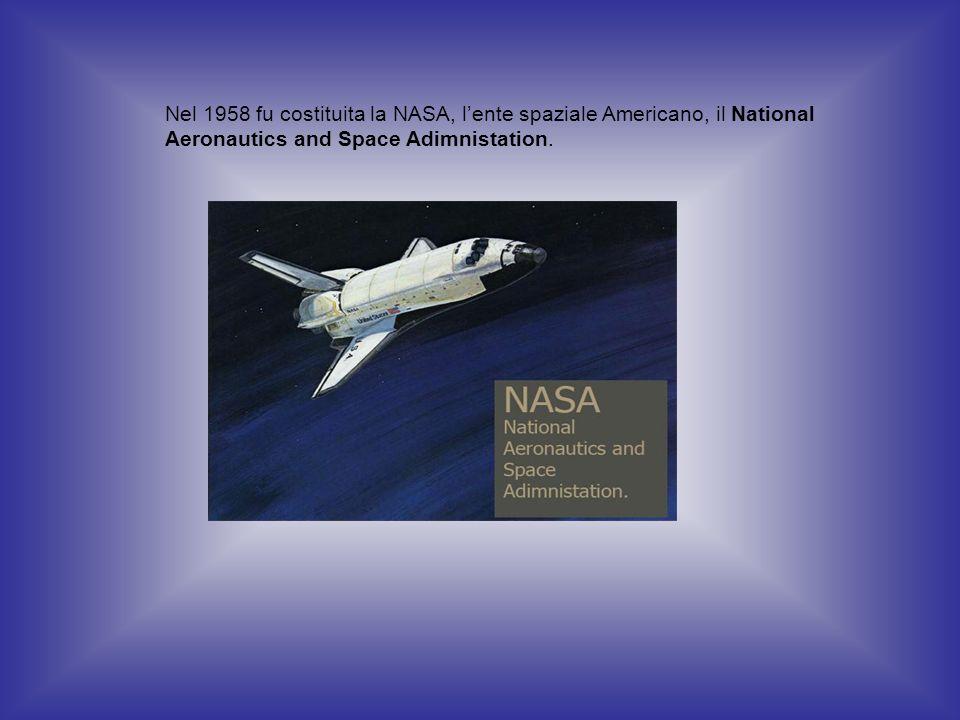 Nel 1958 fu costituita la NASA, lente spaziale Americano, il National Aeronautics and Space Adimnistation.