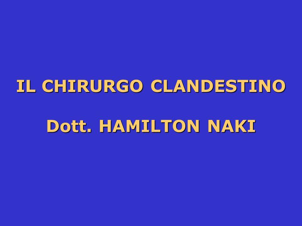 Dott. HAMILTON NAKI IL CHIRURGO CLANDESTINO