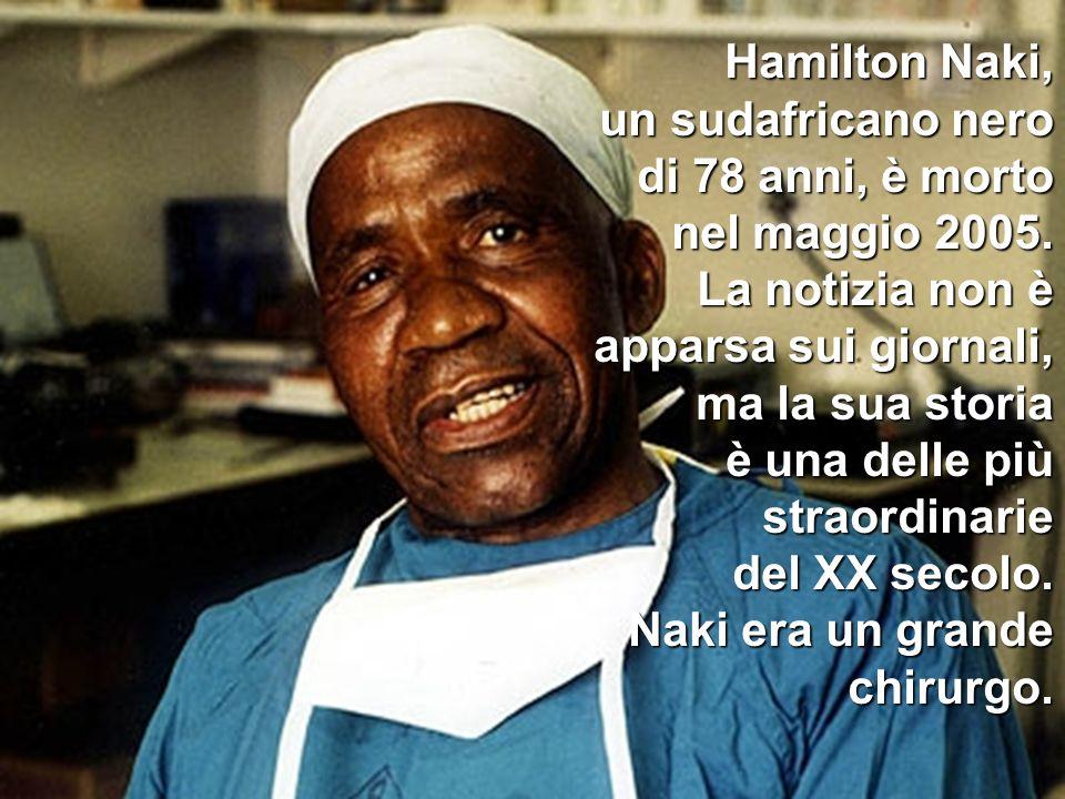 Hamilton Naki, un sudafricano nero di 78 anni, è morto nel maggio 2005.