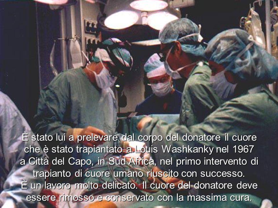 È stato lui a prelevare dal corpo del donatore il cuore che è stato trapiantato a Louis Washkanky nel 1967 a Città del Capo, in Sud Africa, nel primo intervento di trapianto di cuore umano riuscito con successo.