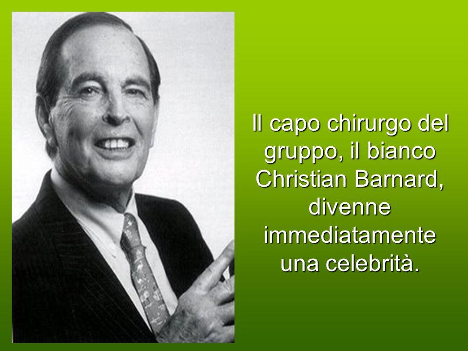 Il capo chirurgo del gruppo, il bianco Christian Barnard, divenne immediatamente una celebrità.