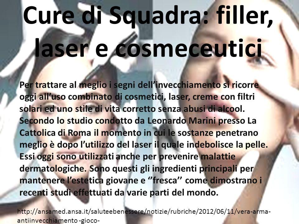 Cure di Squadra: filler, laser e cosmeceutici Per trattare al meglio i segni dellinvecchiamento si ricorre oggi alluso combinato di cosmetici, laser,