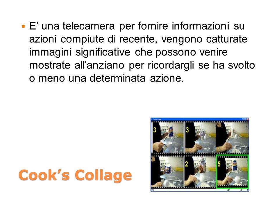 Cooks Collage E una telecamera per fornire informazioni su azioni compiute di recente, vengono catturate immagini significative che possono venire mostrate allanziano per ricordargli se ha svolto o meno una determinata azione.
