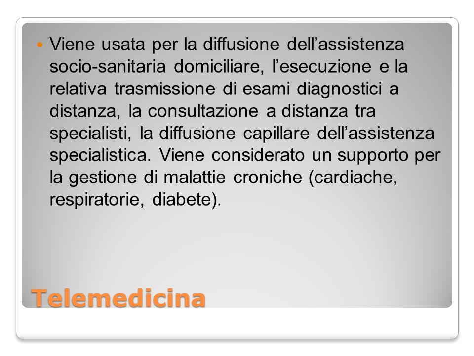 Telemedicina Viene usata per la diffusione dellassistenza socio-sanitaria domiciliare, lesecuzione e la relativa trasmissione di esami diagnostici a distanza, la consultazione a distanza tra specialisti, la diffusione capillare dellassistenza specialistica.