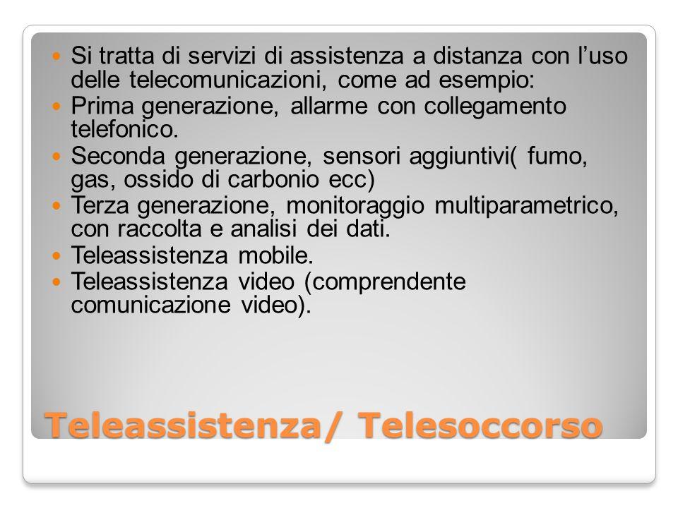 Teleassistenza/ Telesoccorso Si tratta di servizi di assistenza a distanza con luso delle telecomunicazioni, come ad esempio: Prima generazione, allarme con collegamento telefonico.