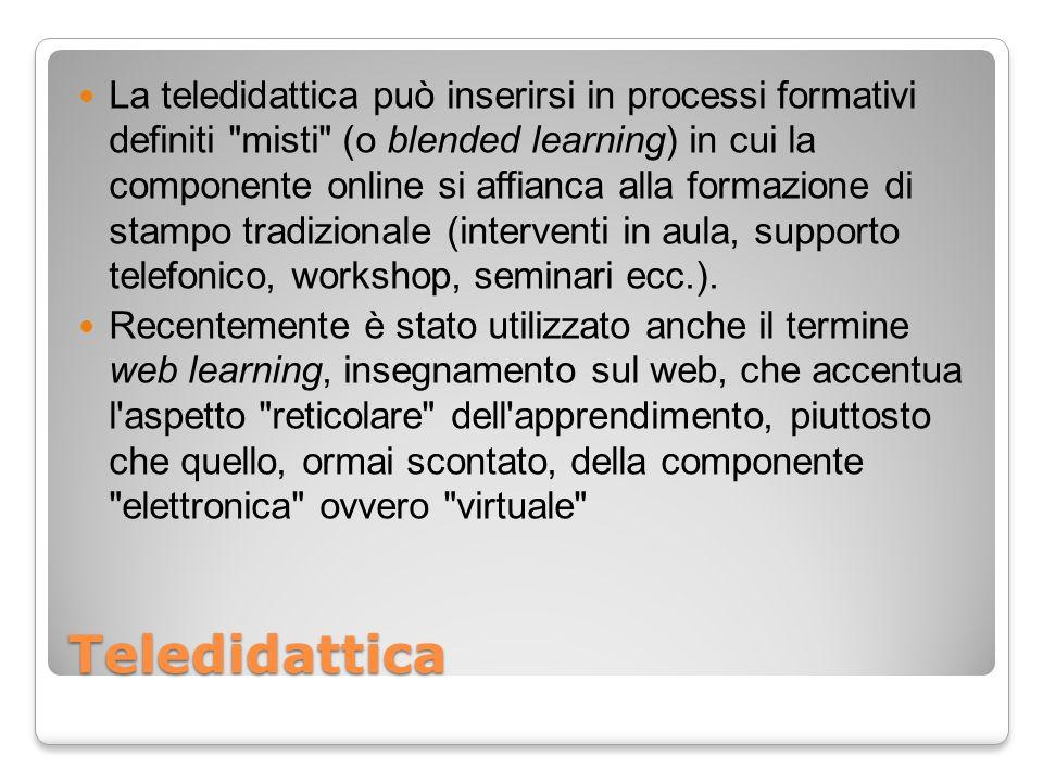Teledidattica La teledidattica può inserirsi in processi formativi definiti