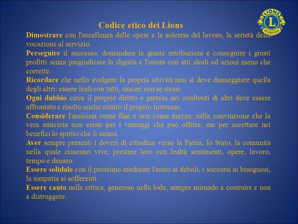 Codice etico dei Lions Dimostrare con l'eccellenza delle opere e la solerzia del lavoro, la serietà della vocazione al servizio. Perseguire il success