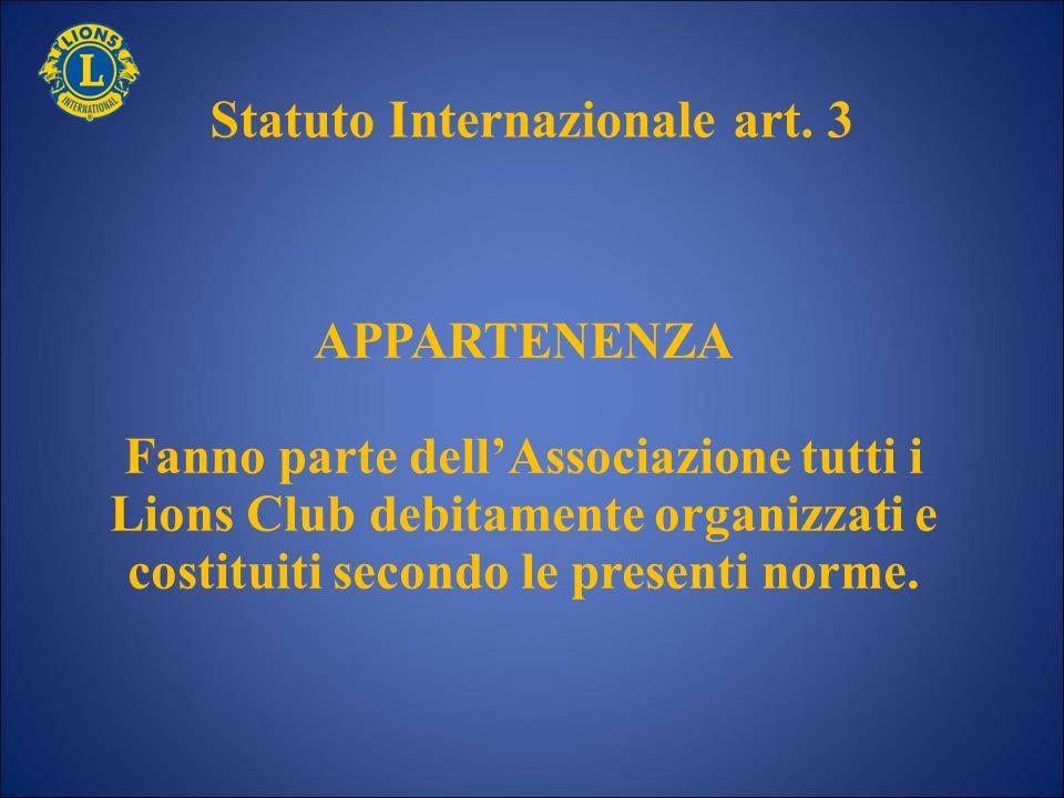 Statuto Internazionale art. 3 APPARTENENZA Fanno parte dellAssociazione tutti i Lions Club debitamente organizzati e costituiti secondo le presenti no