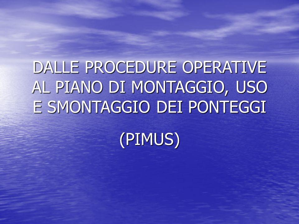 DALLE PROCEDURE OPERATIVE AL PIANO DI MONTAGGIO, USO E SMONTAGGIO DEI PONTEGGI (PIMUS)