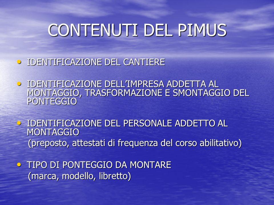 CONTENUTI DEL PIMUS IDENTIFICAZIONE DEL CANTIERE IDENTIFICAZIONE DEL CANTIERE IDENTIFICAZIONE DELLIMPRESA ADDETTA AL MONTAGGIO, TRASFORMAZIONE E SMONT