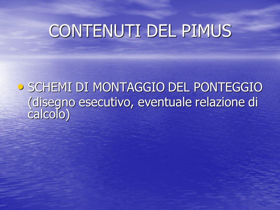 CONTENUTI DEL PIMUS SCHEMI DI MONTAGGIO DEL PONTEGGIO SCHEMI DI MONTAGGIO DEL PONTEGGIO (disegno esecutivo, eventuale relazione di calcolo)