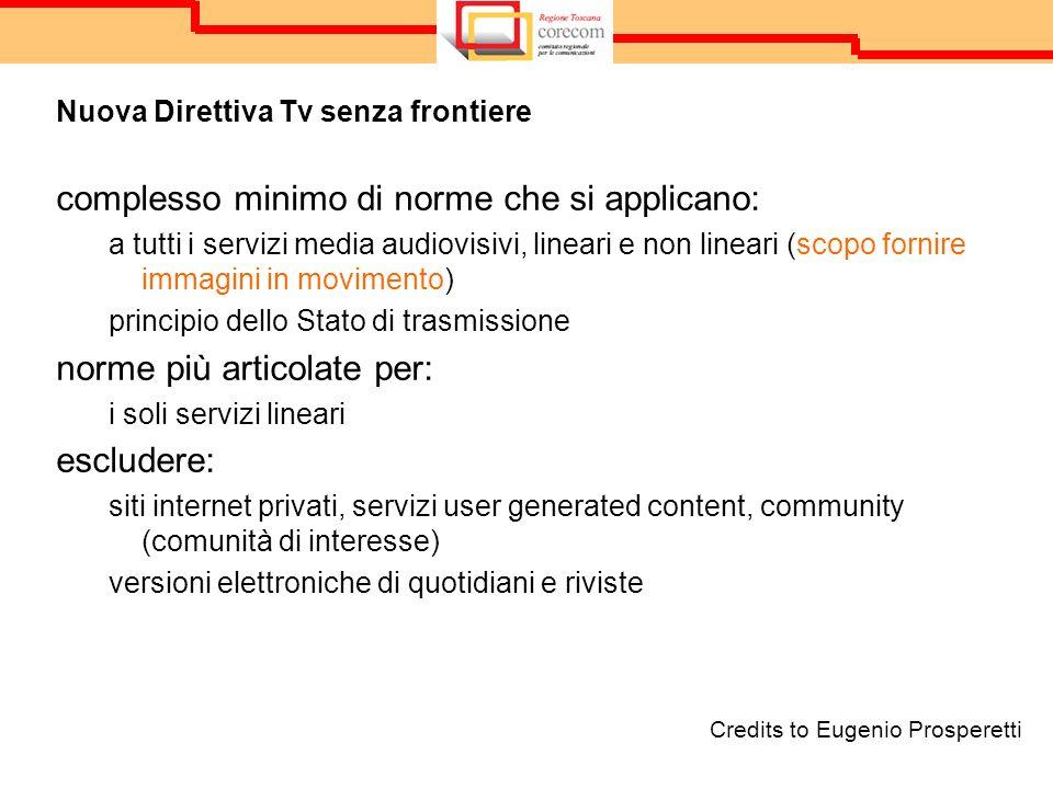 Nuova Direttiva Tv senza frontiere complesso minimo di norme che si applicano: a tutti i servizi media audiovisivi, lineari e non lineari (scopo forni