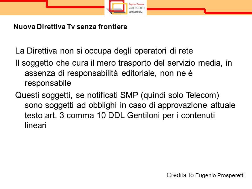 Nuova Direttiva Tv senza frontiere Credits to Eugenio Prosperetti La Direttiva non si occupa degli operatori di rete Il soggetto che cura il mero tras