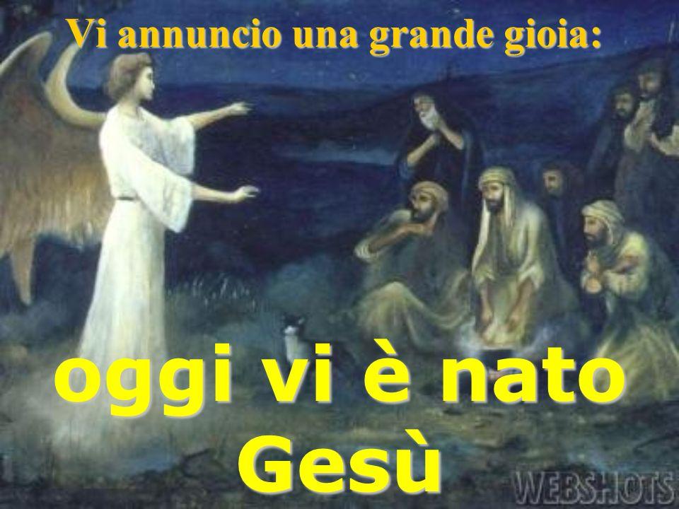 Vi annuncio una grande gioia: oggi vi è nato Gesù