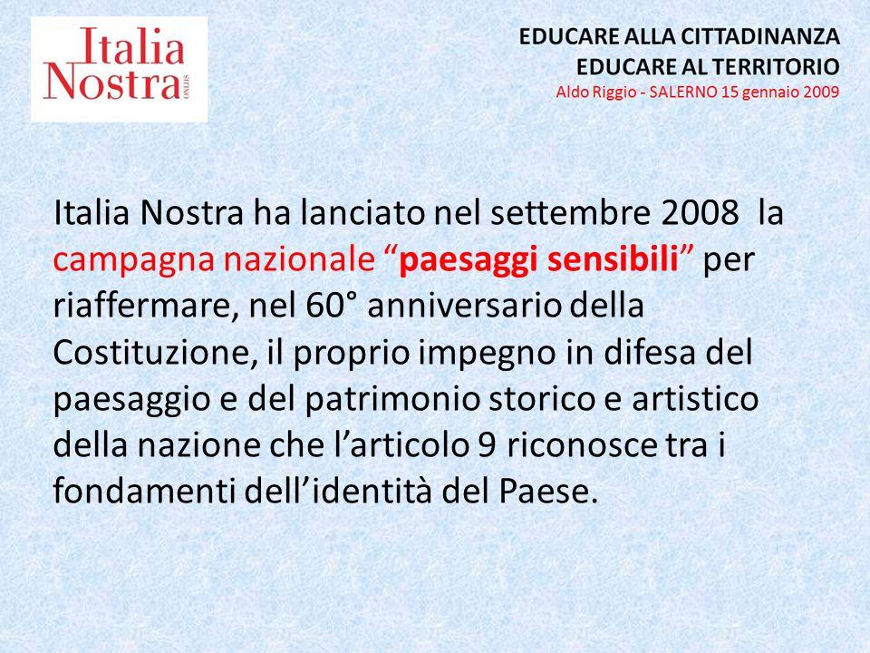 Italia Nostra ha lanciato nel settembre 2008 la campagna nazionale paesaggi sensibili per riaffermare, nel 60° anniversario della Costituzione, il proprio impegno in difesa del paesaggio e del patrimonio storico e artistico della nazione che larticolo 9 riconosce tra i fondamenti dellidentità del Paese.