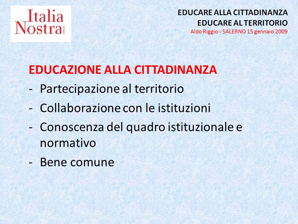 EDUCAZIONE ALLA CITTADINANZA -Partecipazione al territorio -Collaborazione con le istituzioni -Conoscenza del quadro istituzionale e normativo -Bene comune